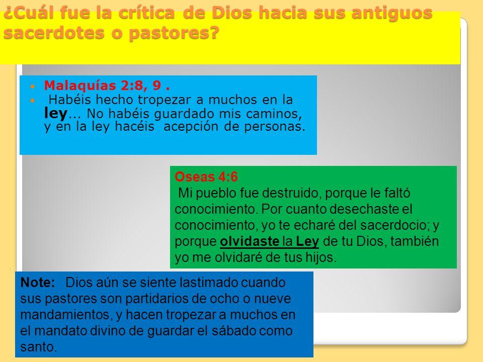 ¿Cuál fue la crítica de Dios hacia sus antiguos sacerdotes o pastores? Malaquías 2:8, 9. Habéis hecho tropezar a muchos en la ley... No habéis guardad