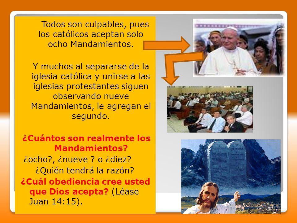 Todos son culpables, pues los católicos aceptan solo ocho Mandamientos. Y muchos al separarse de la iglesia católica y unirse a las iglesias protestan