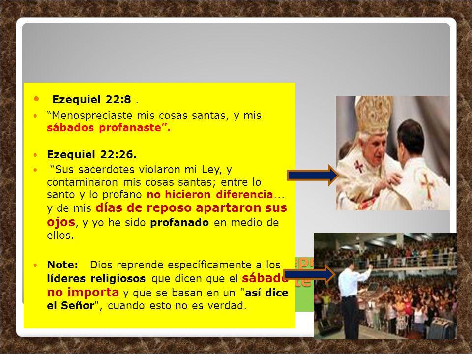 ¿Qué solemne y específica reprensión hizo Dios a los líderes concerniente a su santo sábado? Ezequiel 22:8. Menospreciaste mis cosas santas, y mis sáb