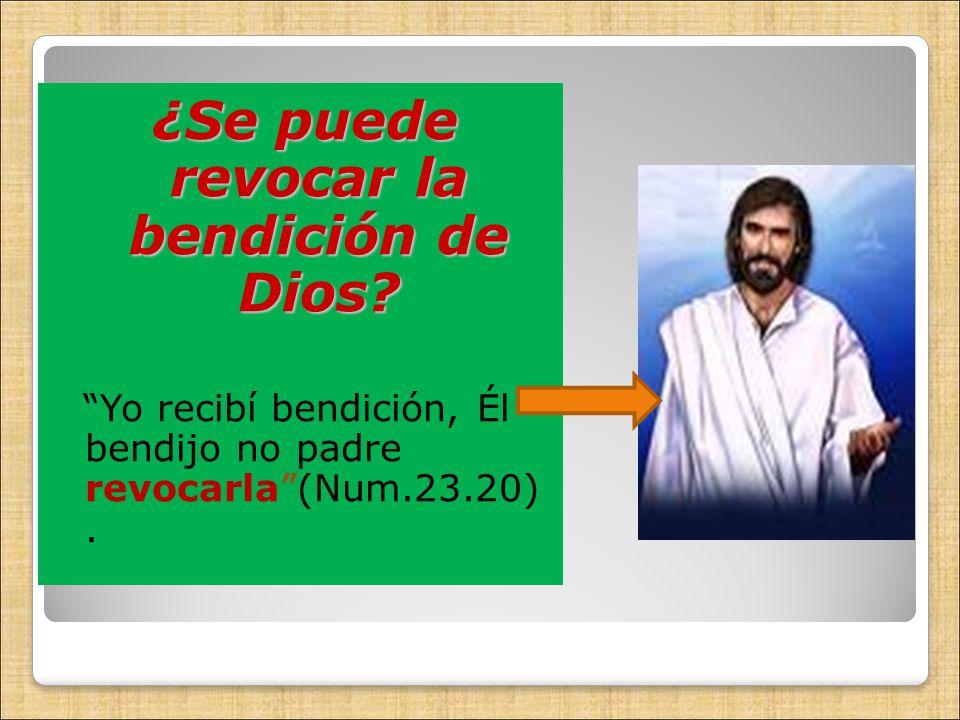 ¿Se puede revocar la bendición de Dios? Yo recibí bendición, Él bendijo no padre revocarla(Num.23.20).