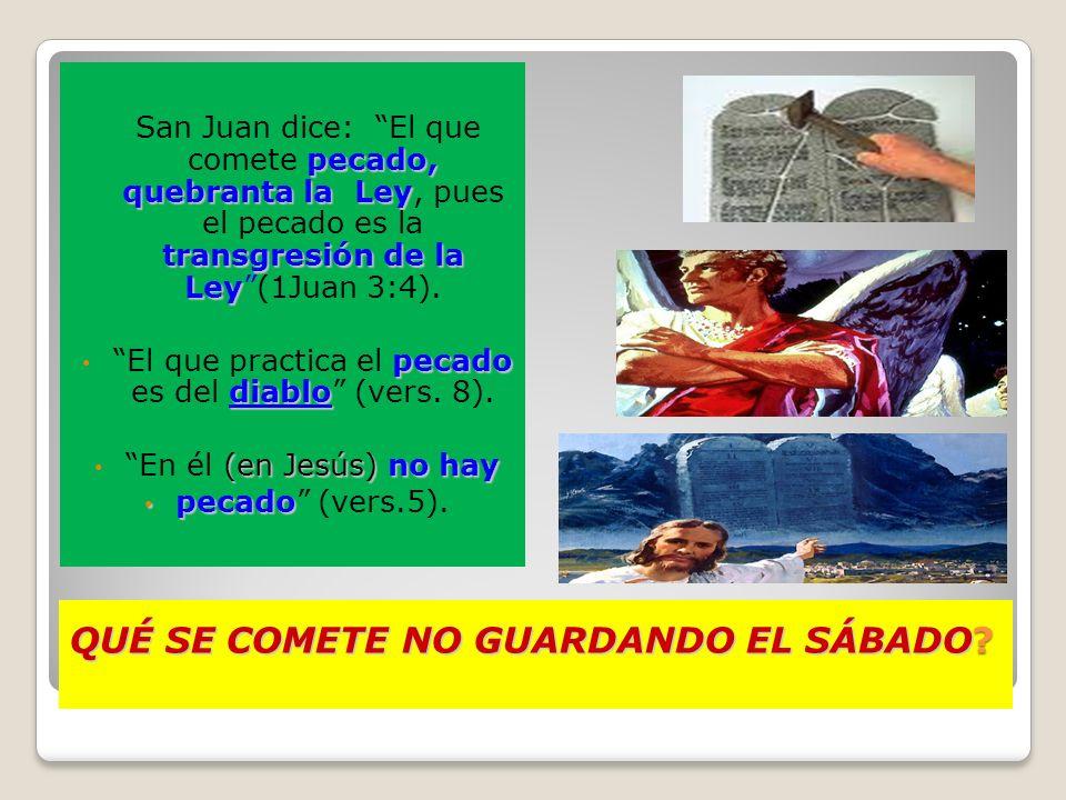 QUÉ SE COMETE NO GUARDANDO EL SÁBADO ? QUÉ SE COMETE NO GUARDANDO EL SÁBADO? pecado, quebranta la Ley transgresión de la Ley San Juan dice: El que com