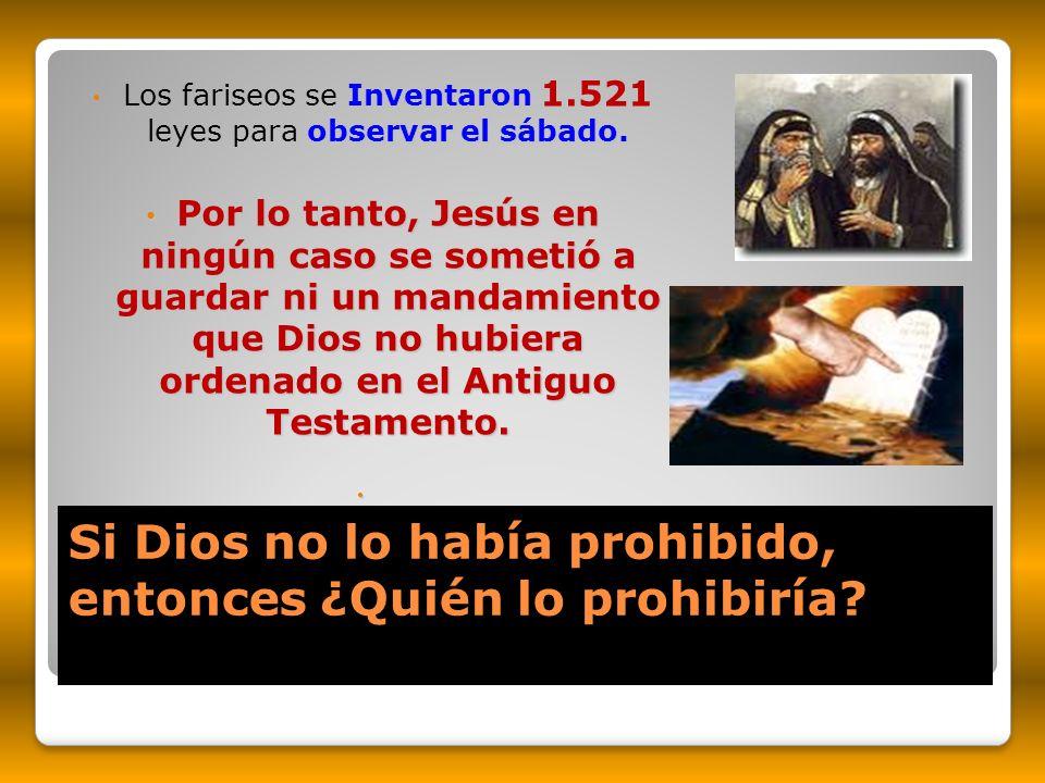 Si Dios no lo había prohibido, entonces ¿Quién lo prohibiría? Si Dios no lo había prohibido, entonces ¿Quién lo prohibiría? Inventaron 1.521 observar