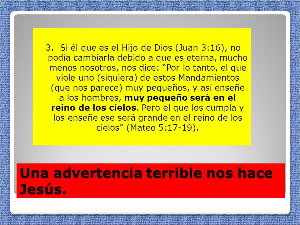 Una advertencia terrible nos hace Jesús. 3. Si él que es el Hijo de Dios (Juan 3:16), no podía cambiarla debido a que es eterna, mucho menos nosotros,