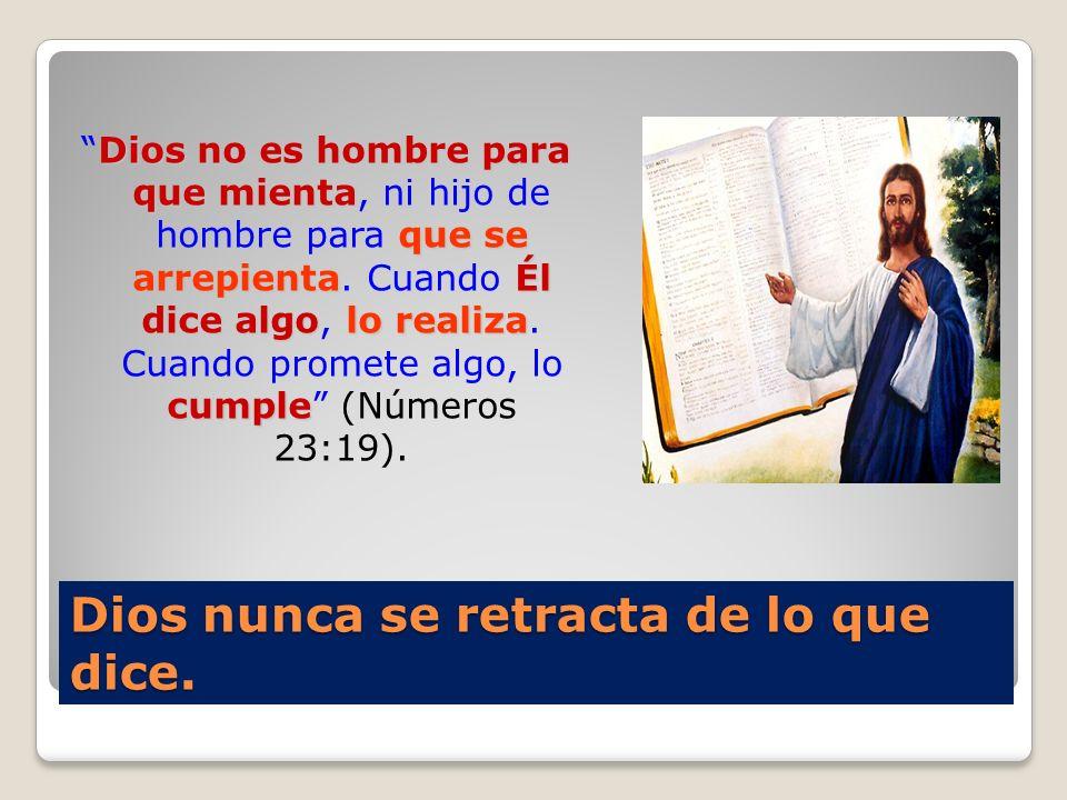 Dios nunca se retracta de lo que dice. Dios no es hombre para que mienta que se arrepientaÉl dice algolo realiza cumpleDios no es hombre para que mien