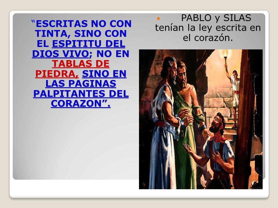 ESCRITAS NO CON TINTA, SINO CON EL ESPITITU DEL DIOS VIVO; NO EN TABLAS DE PIEDRA, SINO EN LAS PAGINAS PALPITANTES DEL CORAZON. PABLO y SILAS tenían l