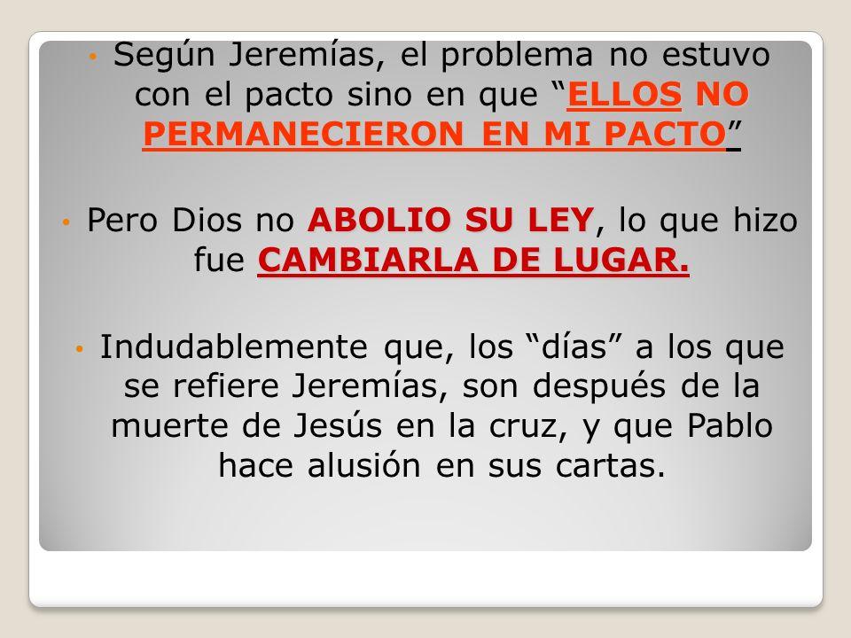 ELLOS NO PERMANECIERON EN MI PACTO Según Jeremías, el problema no estuvo con el pacto sino en que ELLOS NO PERMANECIERON EN MI PACTO ABOLIO SU LEY CAM