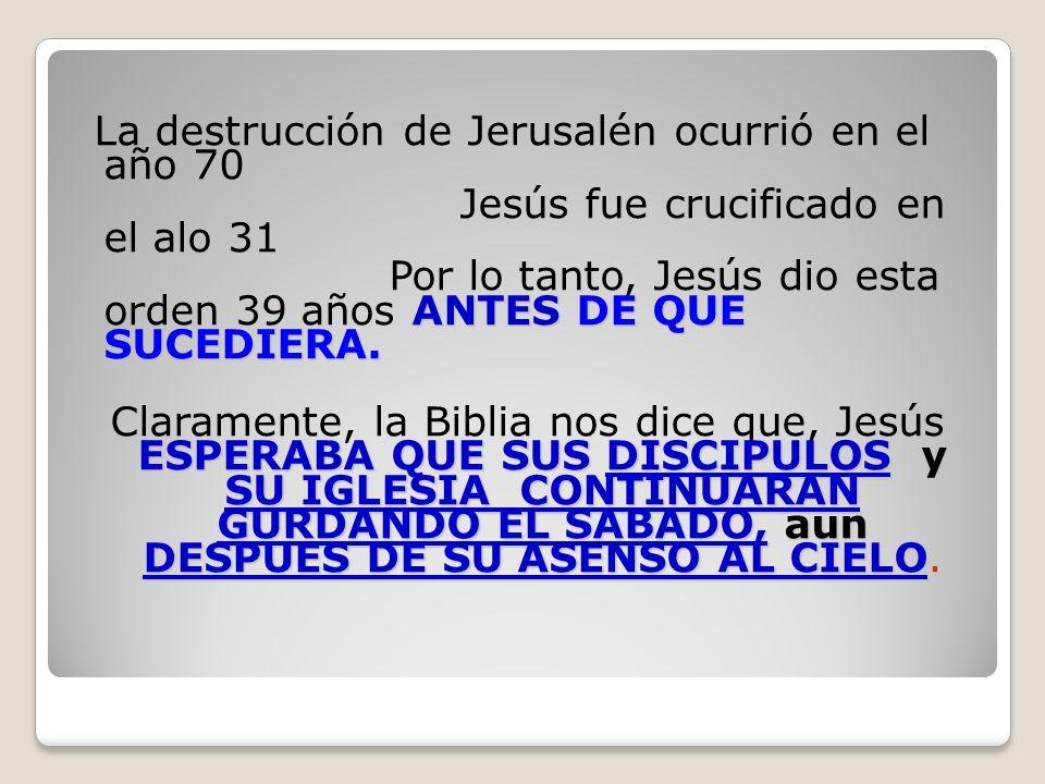 La destrucción de Jerusalén ocurrió en el año 70 Jesús fue crucificado en el alo 31 ANTESDE QUE SUCEDIERA. Por lo tanto, Jesús dio esta orden 39 años