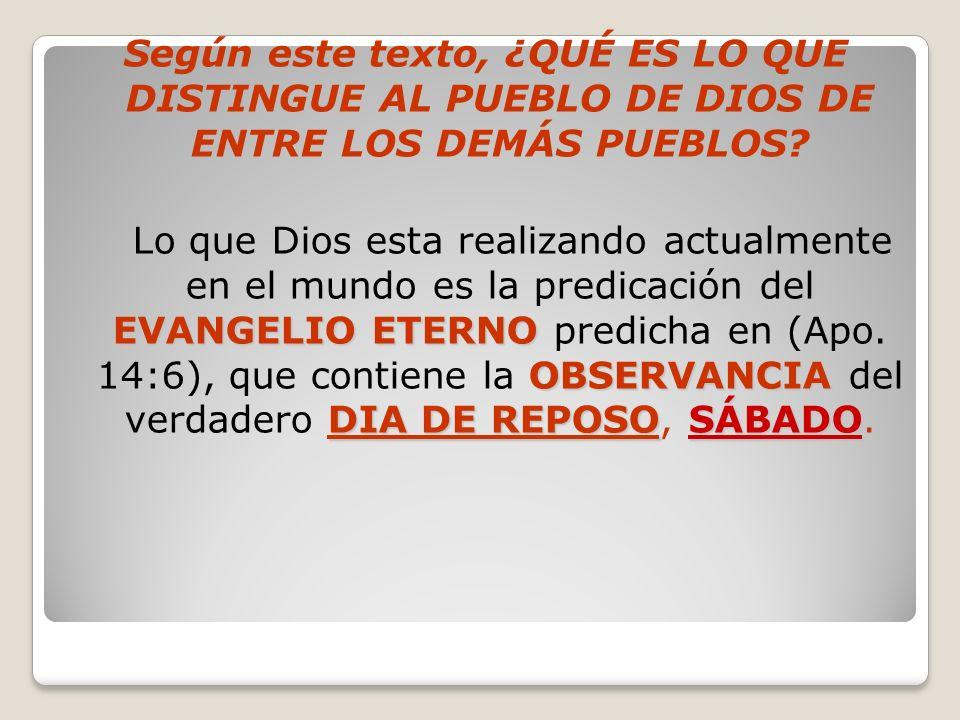 Según este texto, ¿QUÉ ES LO QUE DISTINGUE AL PUEBLO DE DIOS DE ENTRE LOS DEMÁS PUEBLOS? EVANGELIO ETERNO OBSERVANCIA DIA DE REPOSOSÁBADO Lo que Dios