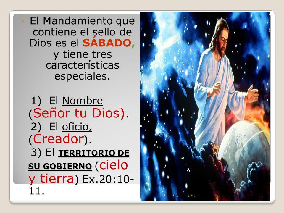SÁBADO, El Mandamiento que contiene el sello de Dios es el SÁBADO, y tiene tres características especiales. 1) El Nombre ( Señor tu Dios). 2) El ofici