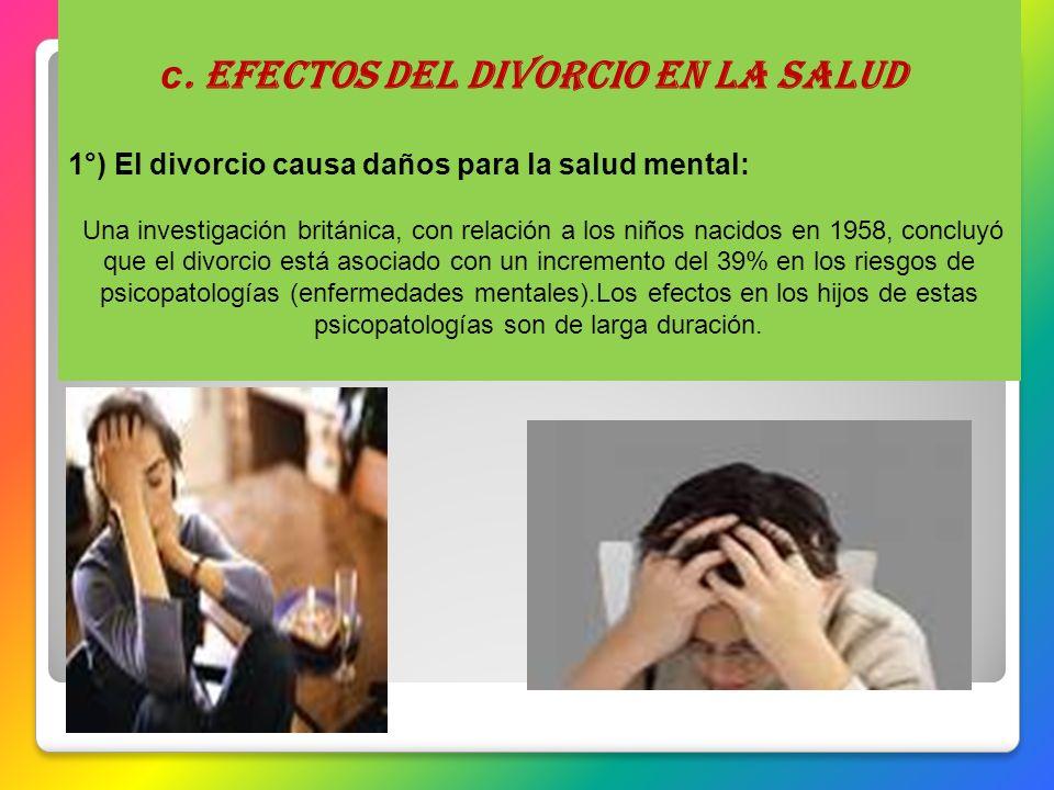c. Efectos del divorcio en la salud 1°) El divorcio causa daños para la salud mental: Una investigación británica, con relación a los niños nacidos en