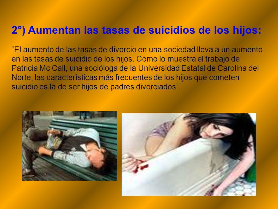 2°) Aumentan las tasas de suicidios de los hijos: El aumento de las tasas de divorcio en una sociedad lleva a un aumento en las tasas de suicidio de l