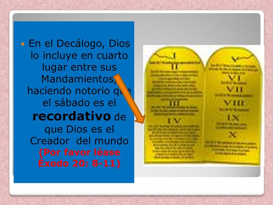 En el Decálogo, Dios lo incluye en cuarto lugar entre sus Mandamientos, haciendo notorio que el sábado es el recordativo de que Dios es el Creador del