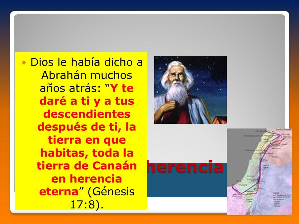 ¿Cuál será la herencia de Jacob? Dios le había dicho a Abrahán muchos años atrás: Y te daré a ti y a tus descendientes después de ti, la tierra en que