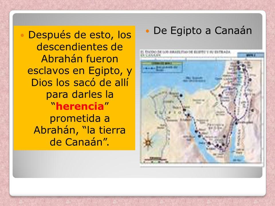 Después de esto, los descendientes de Abrahán fueron esclavos en Egipto, y Dios los sacó de allí para darles laherencia prometida a Abrahán, la tierra