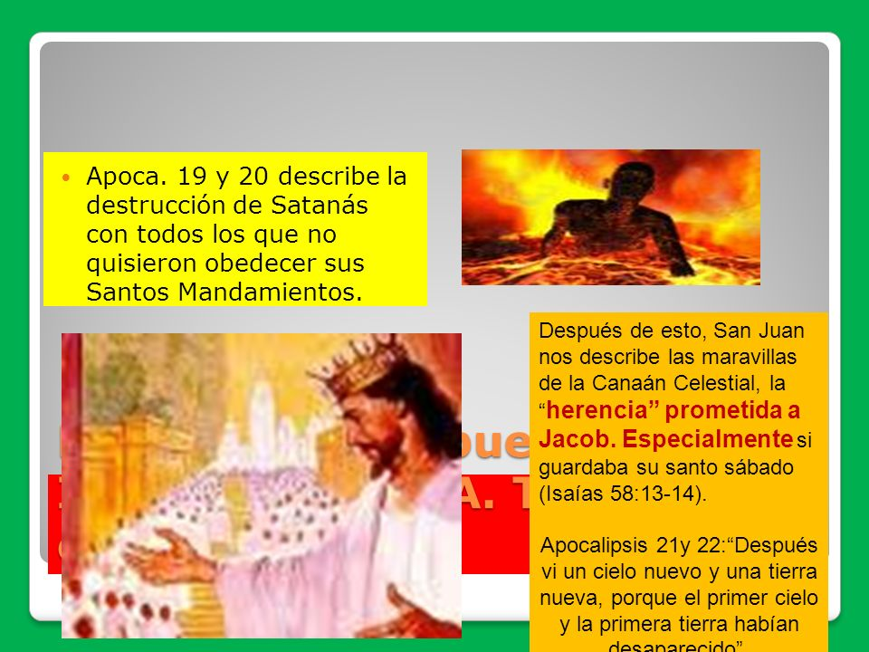 La herencia del pueblo de Israel tanto del A. Testamento como del N. T. Apoca. 19 y 20 describe la destrucción de Satanás con todos los que no quisier