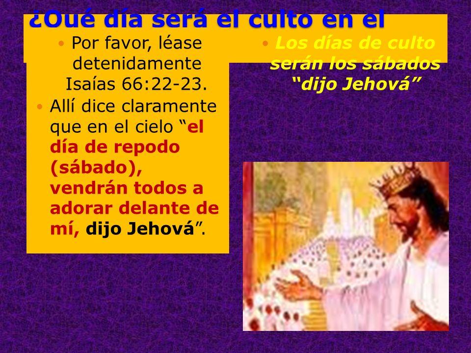 ¿Qué día será el culto en el cielo? Por favor, léase detenidamente Isaías 66:22-23. Allí dice claramente que en el cielo el día de repodo (sábado), ve
