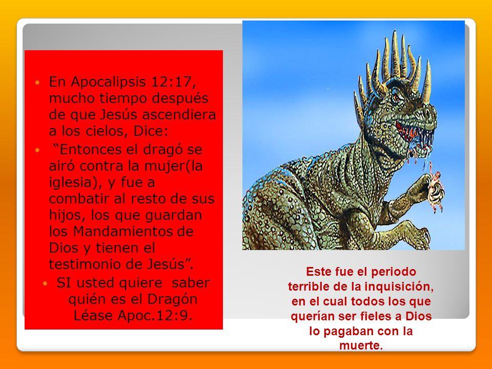 En Apocalipsis 12:17, mucho tiempo después de que Jesús ascendiera a los cielos, Dice: Entonces el dragó se airó contra la mujer(la iglesia), y fue a