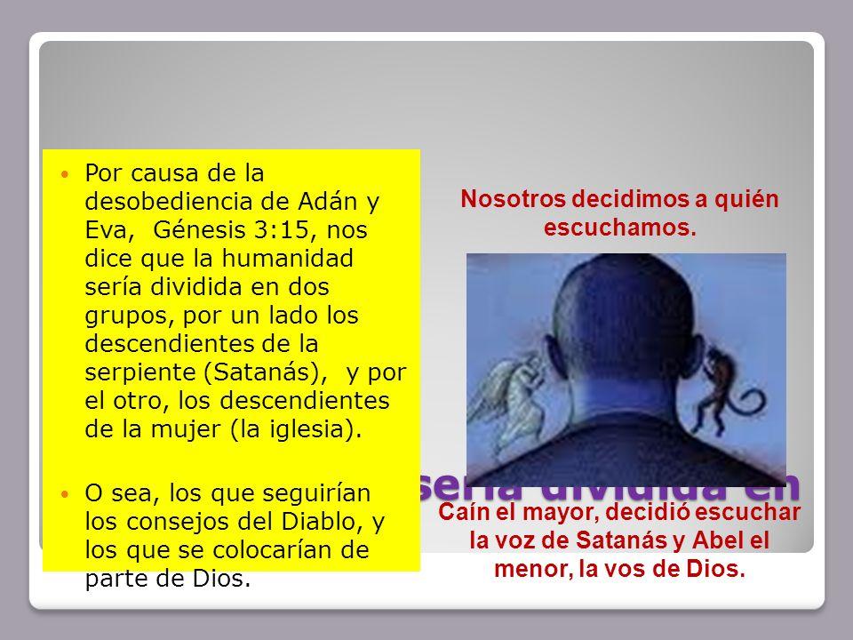La humanidad sería dividida en dos fracciones Por causa de la desobediencia de Adán y Eva, Génesis 3:15, nos dice que la humanidad sería dividida en d