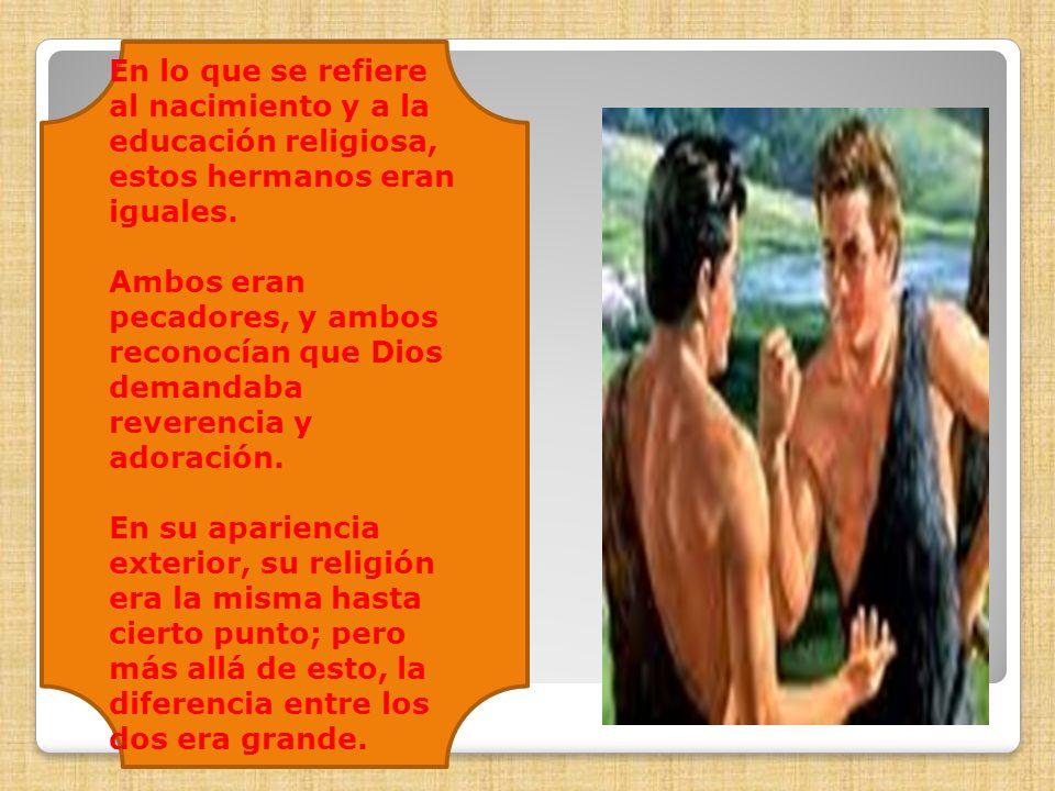 En lo que se refiere al nacimiento y a la educación religiosa, estos hermanos eran iguales. Ambos eran pecadores, y ambos reconocían que Dios demandab