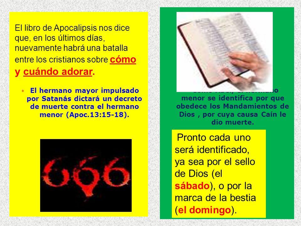 El hermano mayor impulsado por Satanás dictará un decreto de muerte contra el hermano menor (Apoc.13:15-18). Como Abel, el hermano menor se identifica