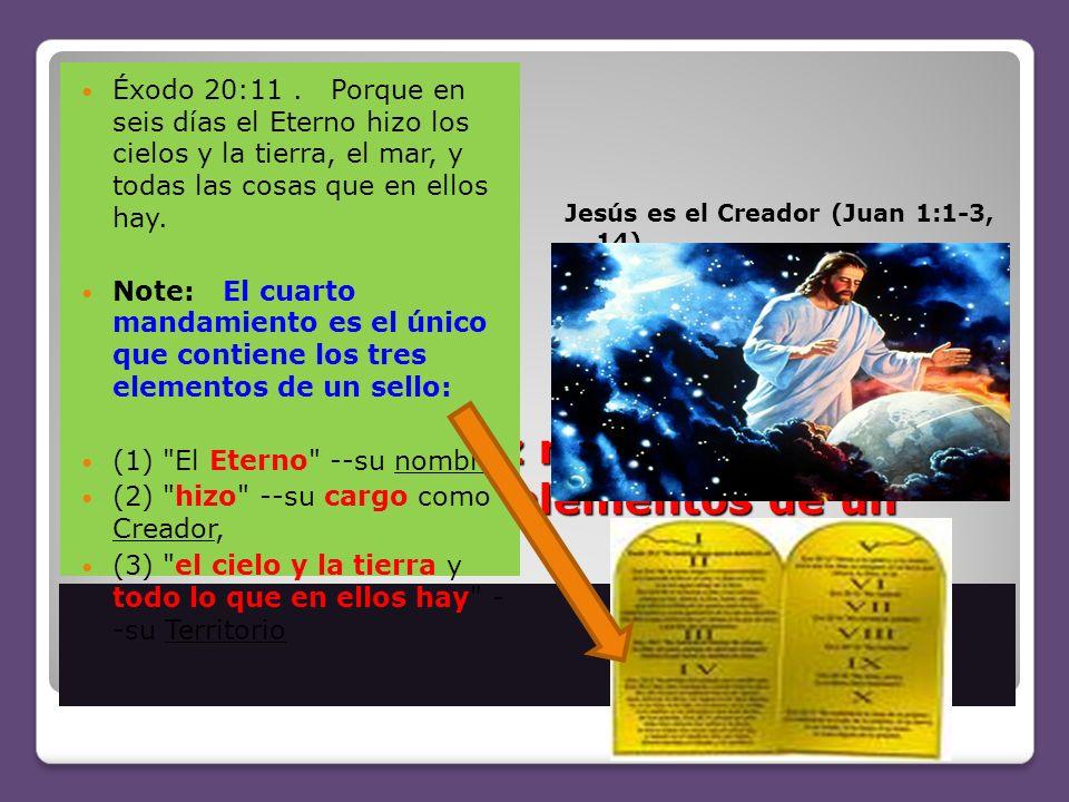 3. ¿Cuál de los Diez mandamientos contiene todos los elementos de un sello? Éxodo 20:11. Porque en seis días el Eterno hizo los cielos y la tierra, el