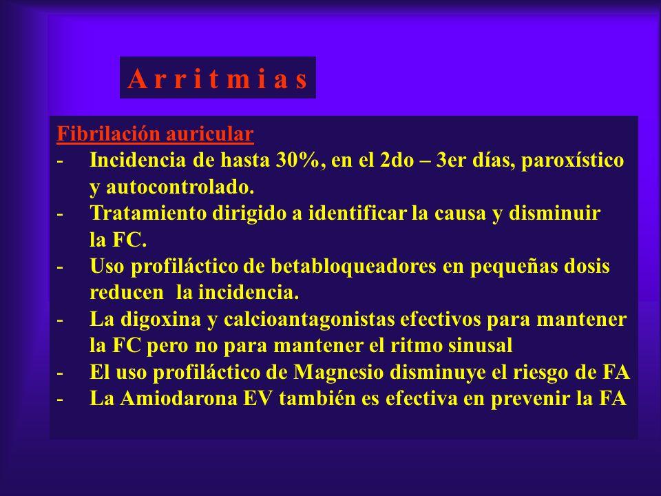 A r r i t m i a s Fibrilación auricular -Incidencia de hasta 30%, en el 2do – 3er días, paroxístico y autocontrolado. -Tratamiento dirigido a identifi