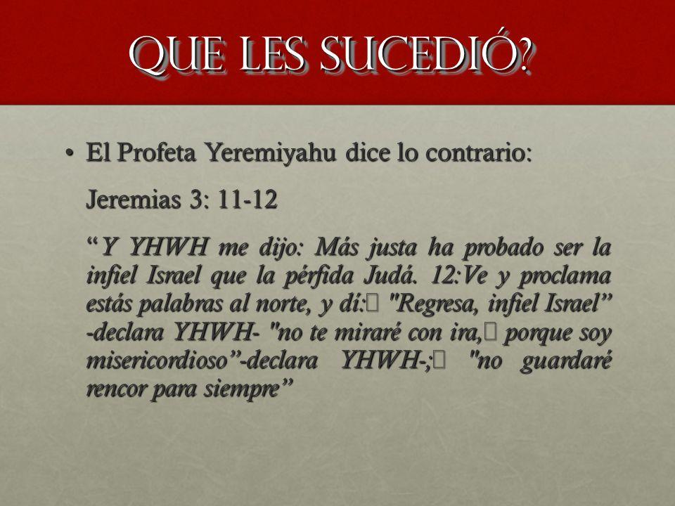 El Profeta Yeremiyahu dice lo contrario:El Profeta Yeremiyahu dice lo contrario: Jeremias 3: 11-12 Y YHWH me dijo: Más justa ha probado ser la infiel