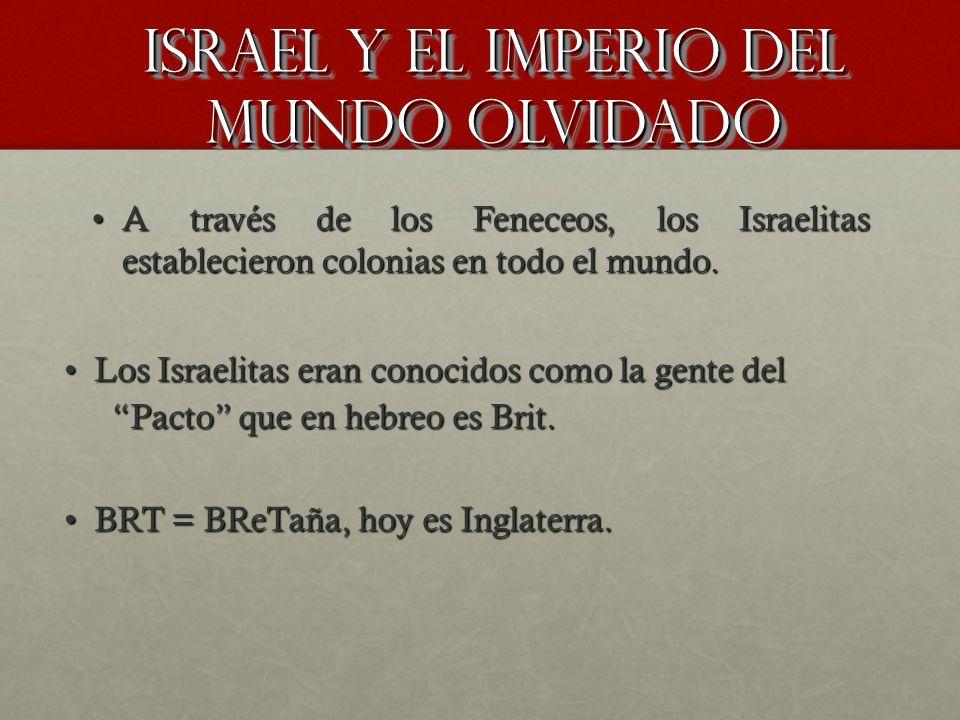 Israel y el imperio del mundo olvidado A través de los Feneceos, los Israelitas establecieron colonias en todo el mundo.A través de los Feneceos, los