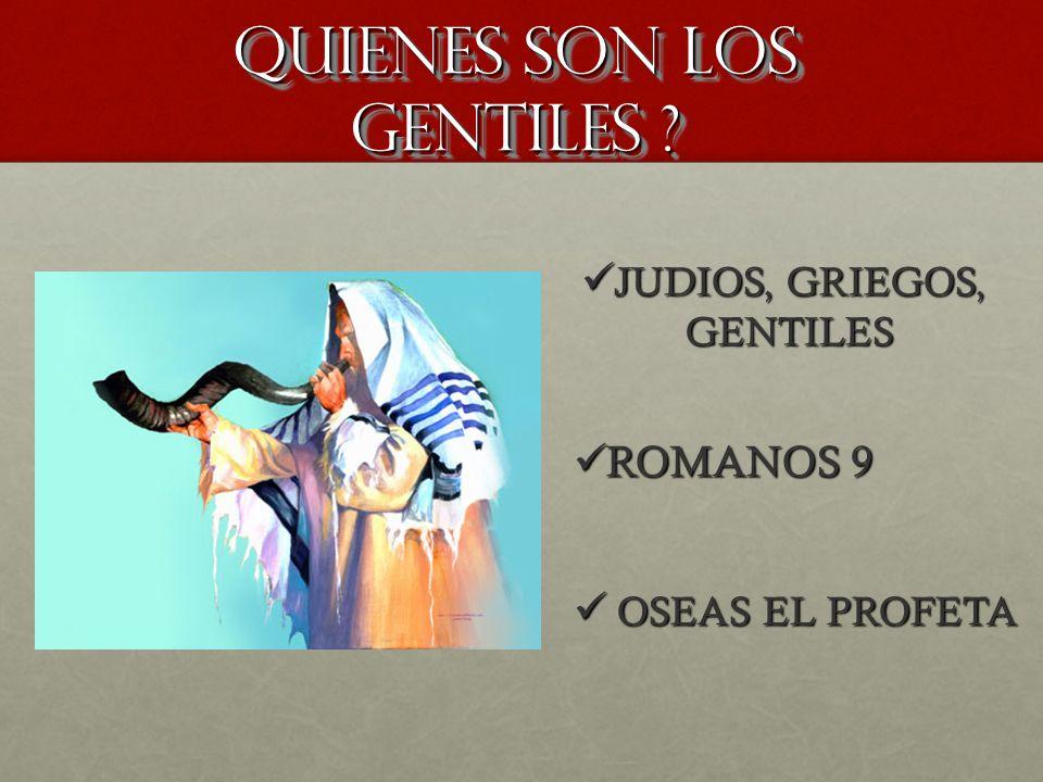 QUIENES SON LOS GENTILES ? OSEAS EL PROFETA OSEAS EL PROFETA JUDIOS, GRIEGOS, JUDIOS, GRIEGOS,GENTILES ROMANOS 9 ROMANOS 9
