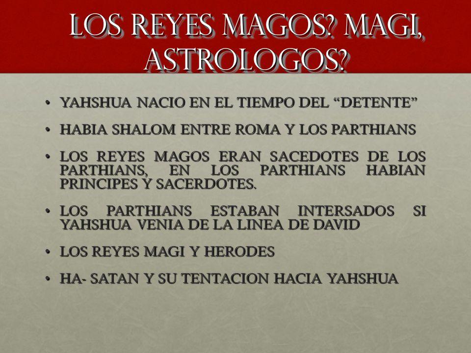 LOS REYES MAGOS? MAGI, ASTROLOGOS? YAHSHUA NACIO EN EL TIEMPO DEL DETENTEYAHSHUA NACIO EN EL TIEMPO DEL DETENTE HABIA SHALOM ENTRE ROMA Y LOS PARTHIAN