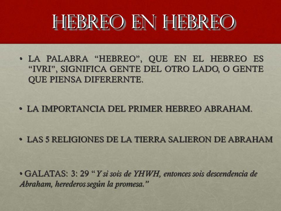 HEBREO EN HEBREO HEBREO EN HEBREO LA PALABRA HEBREO, QUE EN EL HEBREO ES IVRI, SIGNIFICA GENTE DEL OTRO LADO, O GENTE QUE PIENSA DIFERERNTE.LA PALABRA