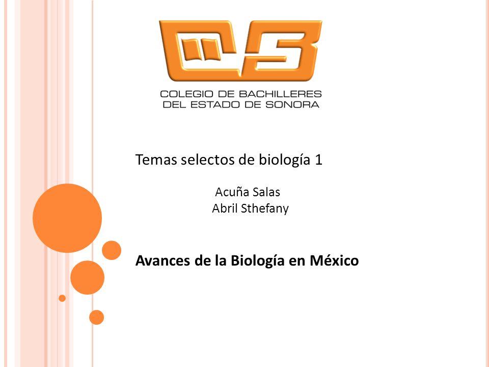 A VANCES DE LA BIOLOGÍA EN M ÉXICO