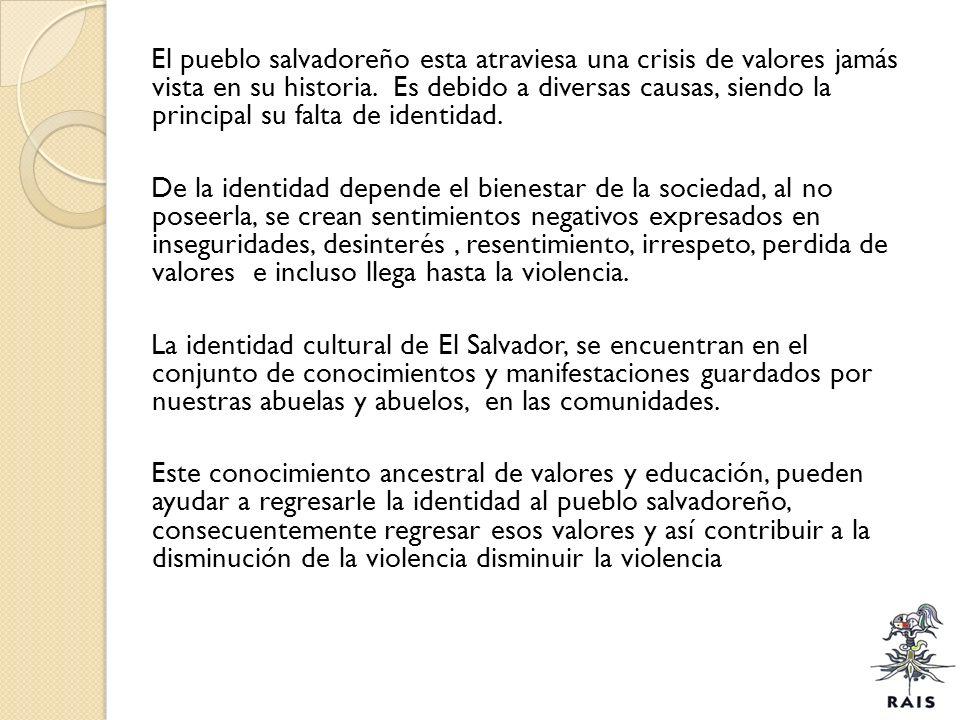 El pueblo salvadoreño esta atraviesa una crisis de valores jamás vista en su historia. Es debido a diversas causas, siendo la principal su falta de id