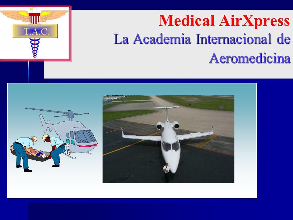 La Academia Internacional de Aeromedicina Medical AirXpress La Academia Internacional de Aeromedicina Your Logo Here
