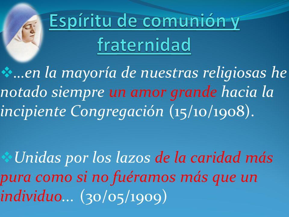 …en la mayoría de nuestras religiosas he notado siempre un amor grande hacia la incipiente Congregación (15/10/1908). Unidas por los lazos de la carid