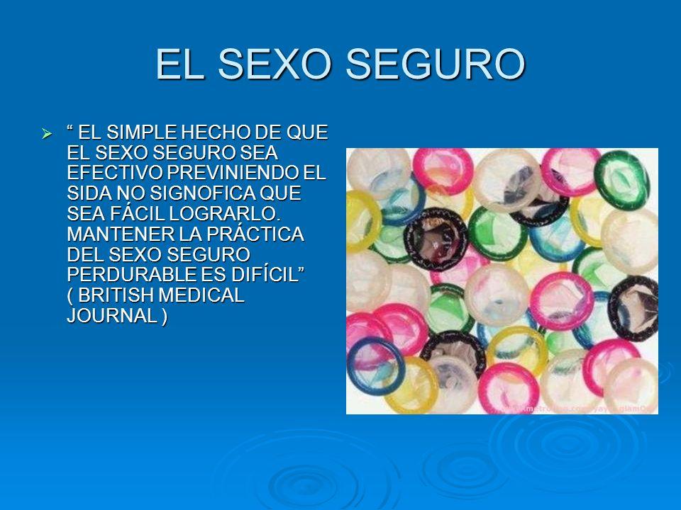 EL SEXO SEGURO EL SIMPLE HECHO DE QUE EL SEXO SEGURO SEA EFECTIVO PREVINIENDO EL SIDA NO SIGNOFICA QUE SEA FÁCIL LOGRARLO. MANTENER LA PRÁCTICA DEL SE