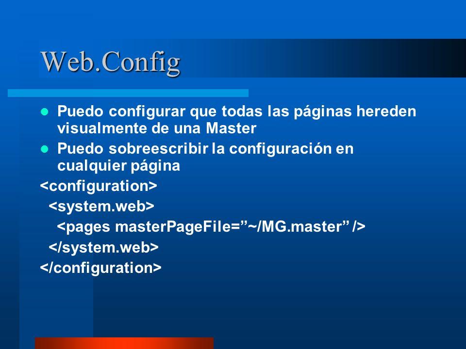 Web.Config Puedo configurar que todas las páginas hereden visualmente de una Master Puedo sobreescribir la configuración en cualquier página