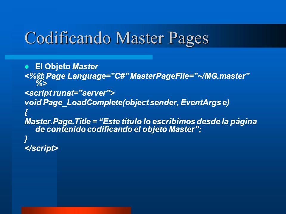 Codificando Master Pages El Objeto Master void Page_LoadComplete(object sender, EventArgs e) { Master.Page.Title = Este título lo escribimos desde la