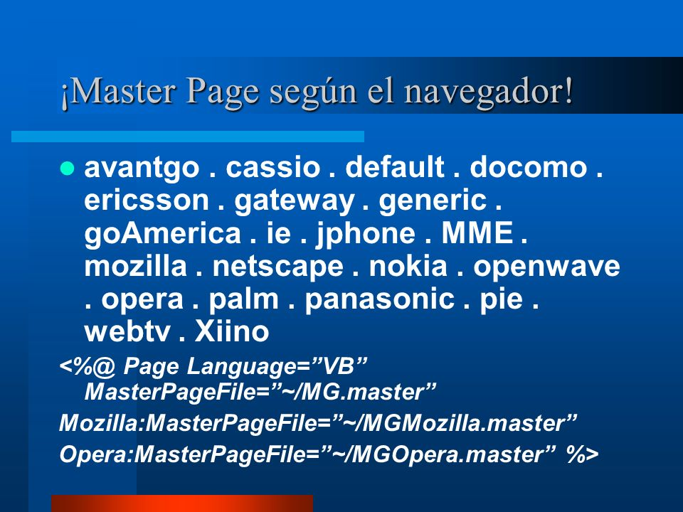 ¡Master Page según el navegador! avantgo. cassio. default. docomo. ericsson. gateway. generic. goAmerica. ie. jphone. MME. mozilla. netscape. nokia. o