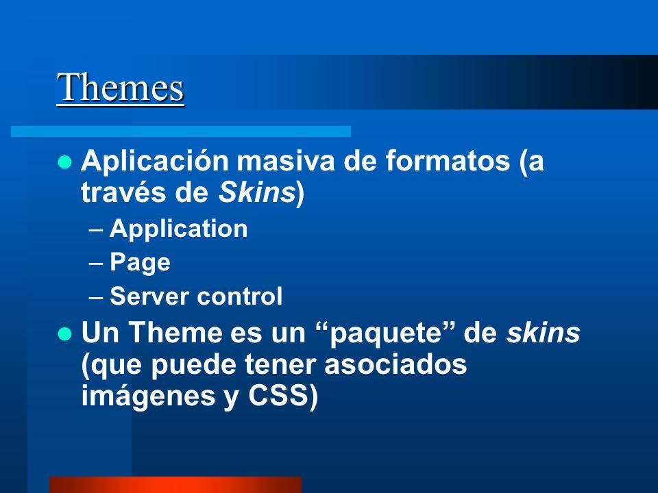 Themes Aplicación masiva de formatos (a través de Skins) –Application –Page –Server control Un Theme es un paquete de skins (que puede tener asociados