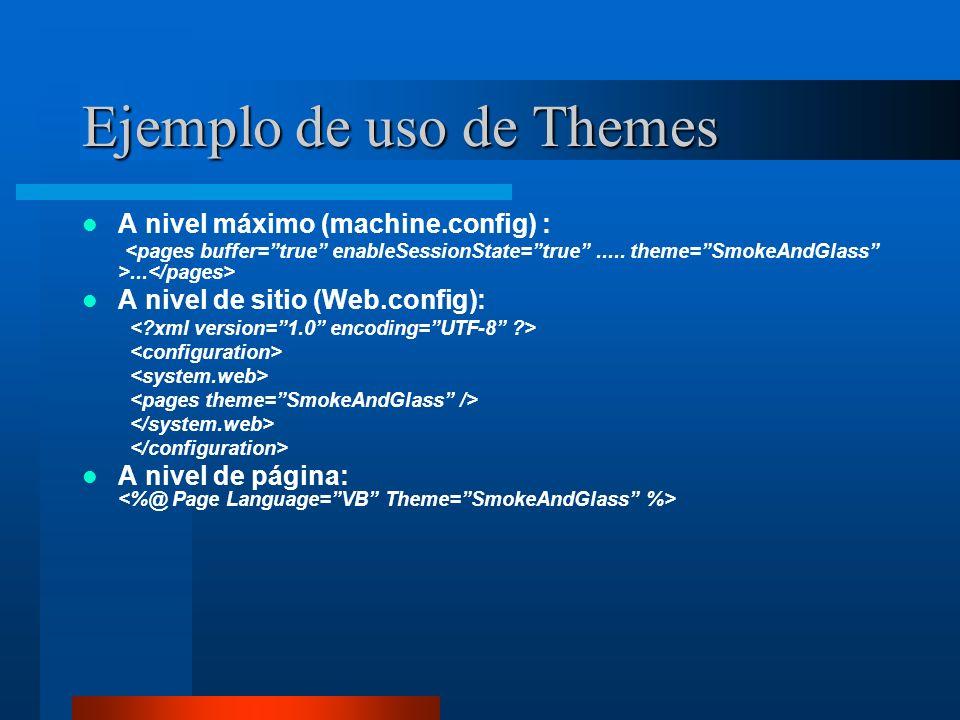 Ejemplo de uso de Themes A nivel máximo (machine.config) :... A nivel de sitio (Web.config): A nivel de página: