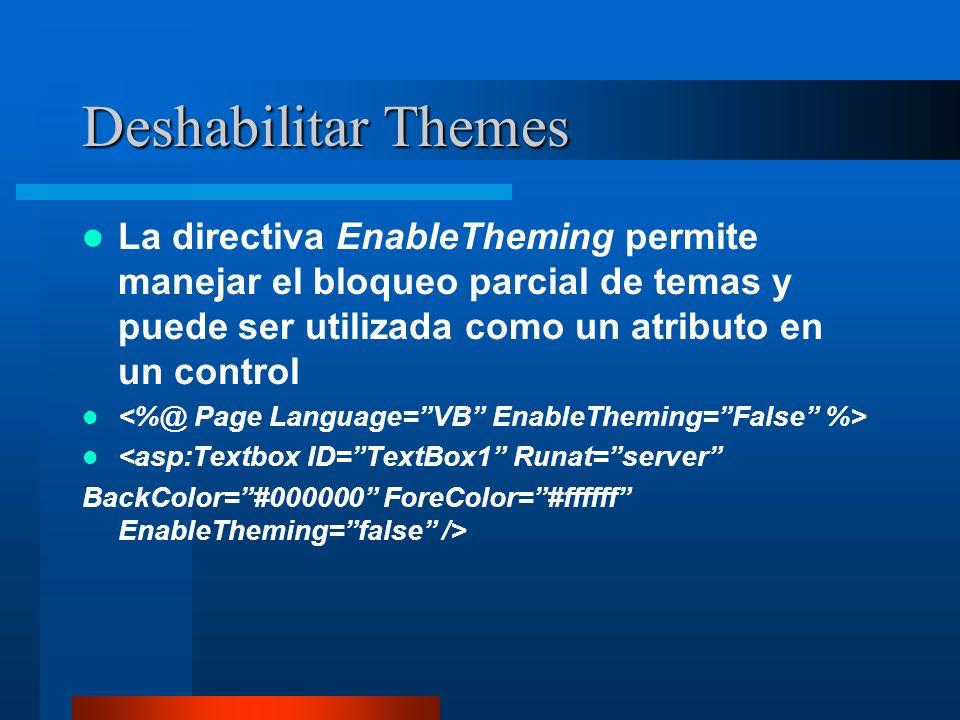 Deshabilitar Themes La directiva EnableTheming permite manejar el bloqueo parcial de temas y puede ser utilizada como un atributo en un control <asp:T