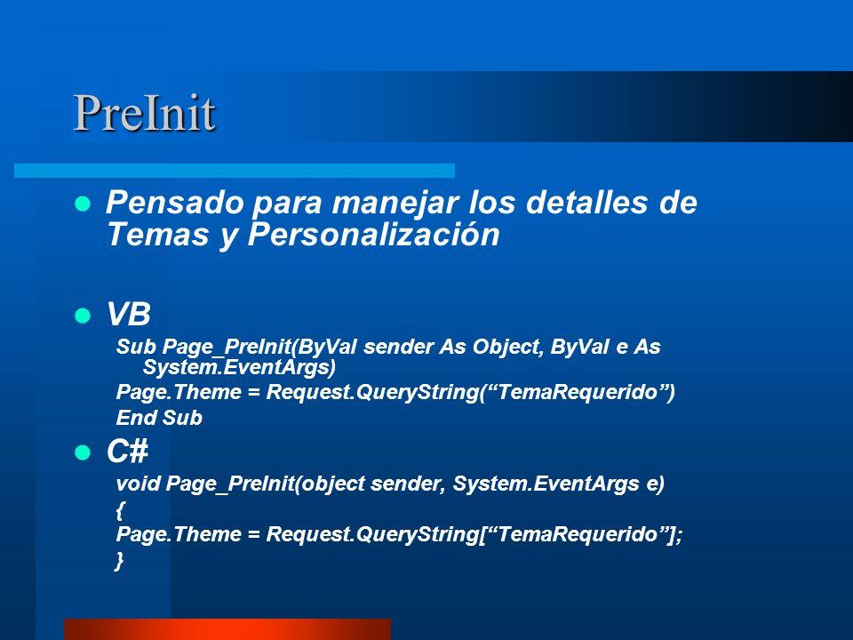 PreInit Pensado para manejar los detalles de Temas y Personalización VB Sub Page_PreInit(ByVal sender As Object, ByVal e As System.EventArgs) Page.The