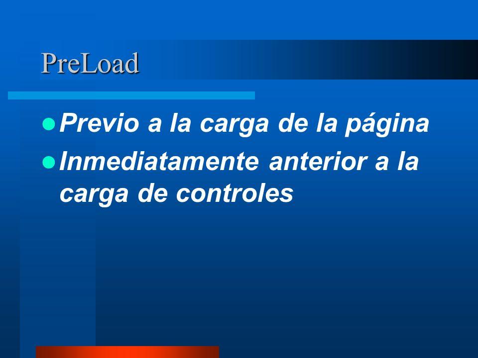 PreLoad Previo a la carga de la página Inmediatamente anterior a la carga de controles