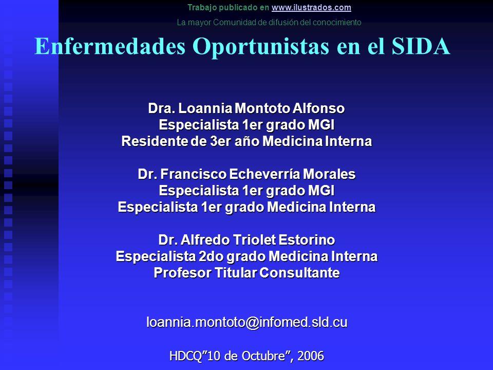 Enfermedades Oportunistas en el SIDA Dra. Loannia Montoto Alfonso Especialista 1er grado MGI Residente de 3er año Medicina Interna Dr. Francisco Echev