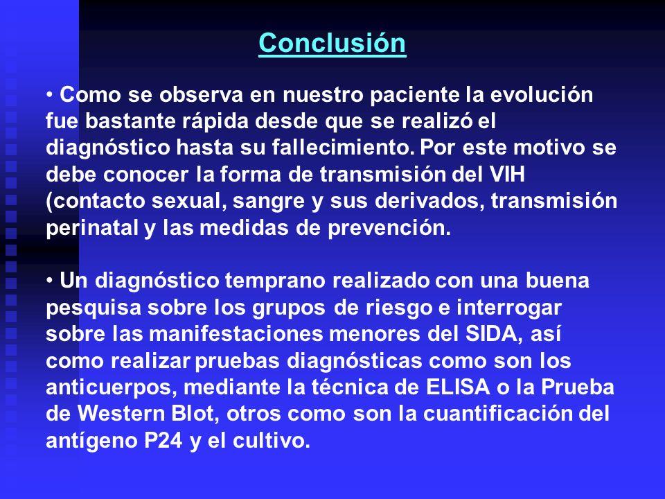 Conclusión Como se observa en nuestro paciente la evolución fue bastante rápida desde que se realizó el diagnóstico hasta su fallecimiento. Por este m