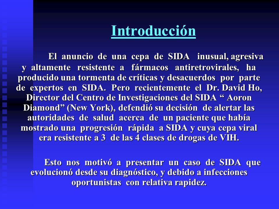 Introducción El anuncio de una cepa de SIDA inusual, agresiva y altamente resistente a fármacos antiretrovirales, ha producido una tormenta de crítica