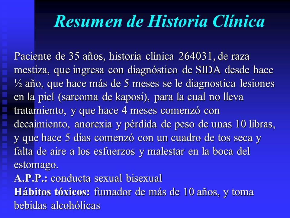Resumen de Historia Clínica Paciente de 35 años, historia clínica 264031, de raza mestiza, que ingresa con diagnóstico de SIDA desde hace ½ año, que h