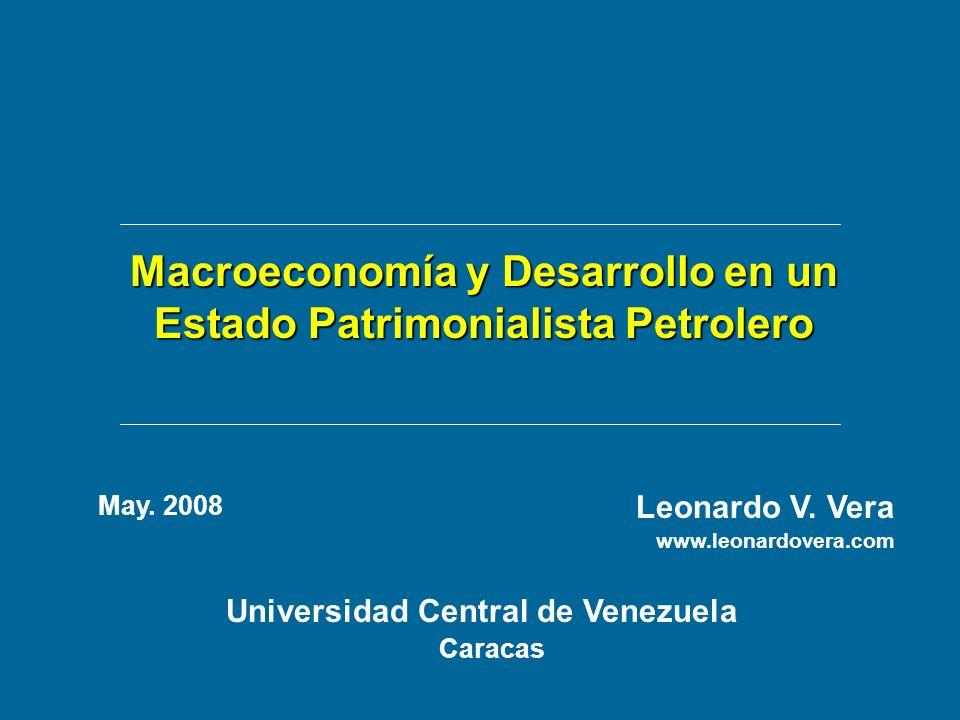 Macroeconomía y Desarrollo en un Estado Patrimonialista Petrolero Universidad Central de Venezuela Caracas Leonardo V. Vera www.leonardovera.com May.
