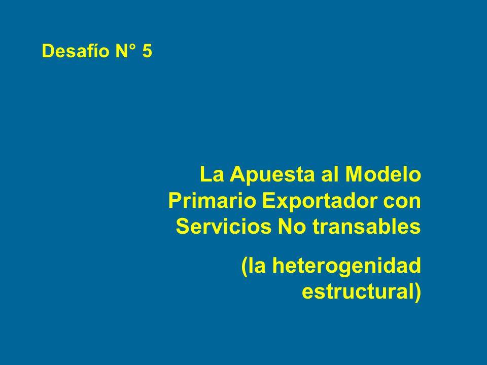 Desafío N° 5 La Apuesta al Modelo Primario Exportador con Servicios No transables (la heterogenidad estructural)